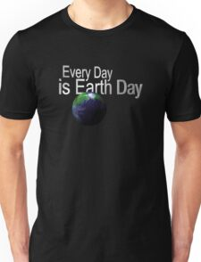 Every Day is Earth Day Unisex T-Shirt