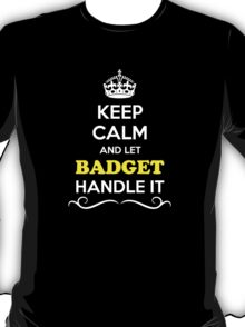 Keep Calm and Let BADGET Handle it T-Shirt
