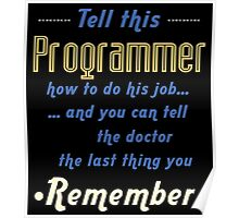 """Tell this Programmer how to do his job... and you can tell the doctor the last thing you remember"" Collection #720068 Poster"