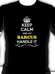 Keep Calm and Let BARCUS Handle it T-Shirt