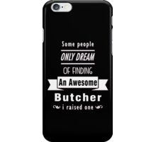 """Some People Only Dream of Finding An Awesome Butcher. I Raised One"" Collection #710051 iPhone Case/Skin"