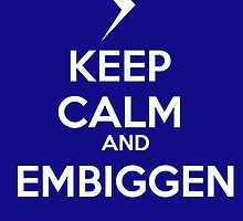 KEEP CALM AND EMBIGGEN by omondieu