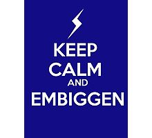 KEEP CALM AND EMBIGGEN Photographic Print
