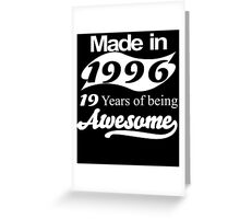 Made in 1996 19 years of being awesome Greeting Card