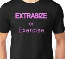 Extrasize or Exercise (Hot Pink) Unisex T-Shirt
