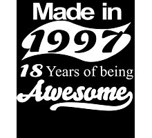 Made in 1997 18 years of being awesome Photographic Print