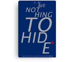 Nothing to hide. (Dark surface) Canvas Print