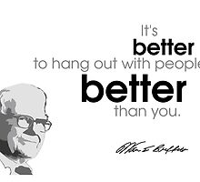 hang out with better people - warren buffet by Razvan Dragomirica