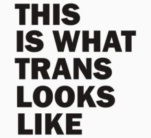 THIS IS WHAT TRANS LOOK LIKE by giftshop