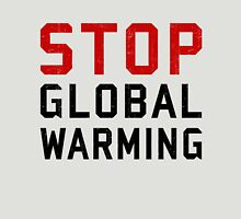 Stop Global Warming Unisex T-Shirt