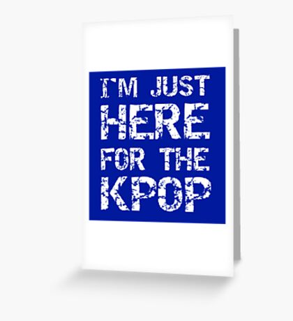 JUST HERE FOR THE KPOP - BLUE Greeting Card