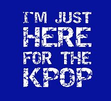 JUST HERE FOR THE KPOP - BLUE by Kpop Love