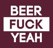 Beer Fuck Yeah | FTS [Wht] by FreshThreadShop