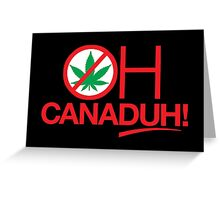 Oh CanaDUH!  (Light backgrounds) Greeting Card