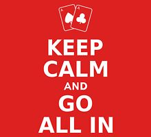 Keep Calm and Go All In Unisex T-Shirt