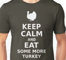 Keep Calm and Eat Some More Turkey Unisex T-Shirt