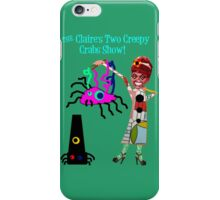 The Claire's Two Creepy Crabs Show! iPhone Case/Skin