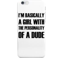 I'm Basically A Girl With The Personality Of A Dude iPhone Case/Skin