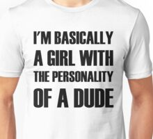 I'm Basically A Girl With The Personality Of A Dude Unisex T-Shirt