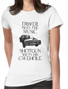 Driver picks the music, shotgun shuts his cakehole (Supernatural) Womens Fitted T-Shirt