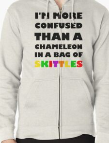 I'm More Confused Than A Chameleon In A Bag Of Skittles Zipped Hoodie