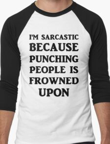 I'm Sarcastic Because Punching People Is Frowned Upon Men's Baseball ¾ T-Shirt