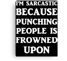 I'm Sarcastic Because Punching People Is Frowned Upon Canvas Print