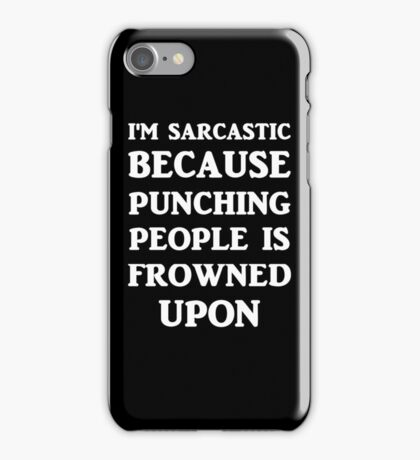 I'm Sarcastic Because Punching People Is Frowned Upon iPhone Case/Skin