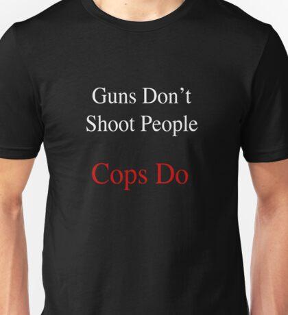 Guns Don't Shoot People Cops Do Unisex T-Shirt