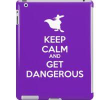 KEEP CALM AND GET DANGEROUS iPad Case/Skin