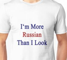 I'm More Russian Than I Look  Unisex T-Shirt