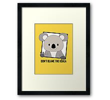 DON'T BLAME THE KOALA Framed Print