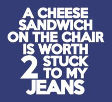 A cheese sandwich on the chair is worth two stuck to my jeans by onebaretree