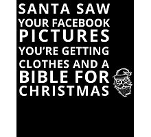 santa saw your facebook pictures you're getting clothes and a bible for christmas Photographic Print
