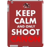 Keep Calm and Only Shoot Canon iPad Case/Skin