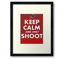 Keep Calm and Only Shoot Canon Framed Print