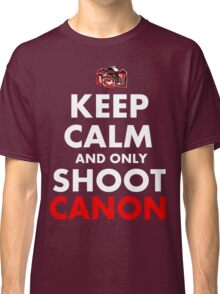 Keep Calm and Only Shoot Canon Classic T-Shirt