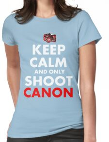 Keep Calm and Only Shoot Canon Womens Fitted T-Shirt