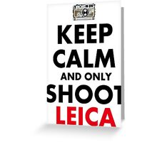 Keep Calm and Only Shoot Leica Greeting Card