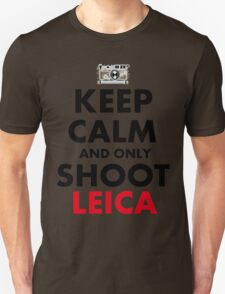 Keep Calm and Only Shoot Leica T-Shirt