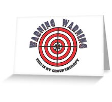 WARNING - WARNING  This Is My Group Therapy Greeting Card