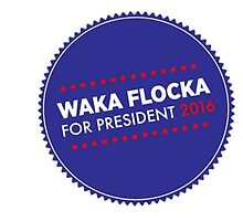 Waka Flocka For Prez by giraffepants27