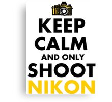 Keep Calm and Only Shoot Nikon Canvas Print
