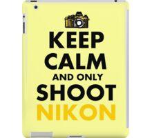 Keep Calm and Only Shoot Nikon iPad Case/Skin