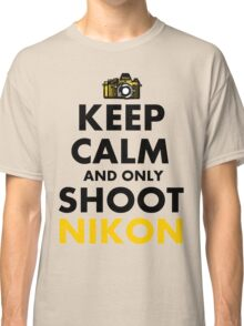 Keep Calm and Only Shoot Nikon Classic T-Shirt