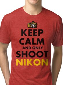 Keep Calm and Only Shoot Nikon Tri-blend T-Shirt