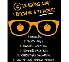 6 reasons why i became a teacher Photographic Print