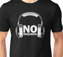 NO REQUESTS Unisex T-Shirt
