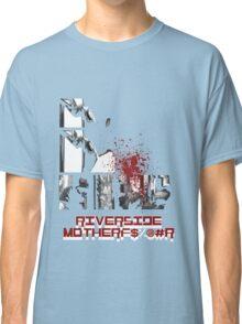 Riverside MotherFucker!!!! Classic T-Shirt
