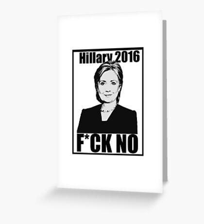 Hillary 2016- F*CK NO Greeting Card